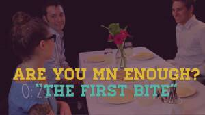 Are You MN Enough: The First Bite