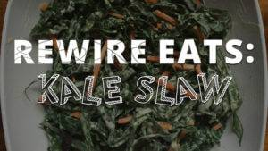 Rewire Eats: Kale Slaw To Keep You Healthy And Hip