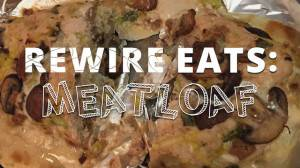 Rewire Eats: Meatloaf (eeek!)