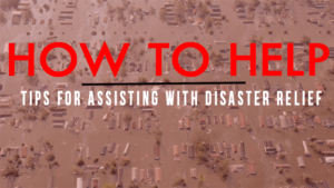 Help or Hindrance? Tips for Assisting with Disaster Relief