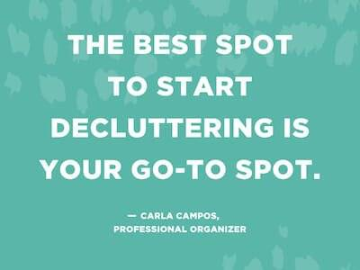 "Quote graphic stating ""The best spot to start decluttering is your go-to spot."" by Carla Campos a professional organizer. Declutter pbs rewire"